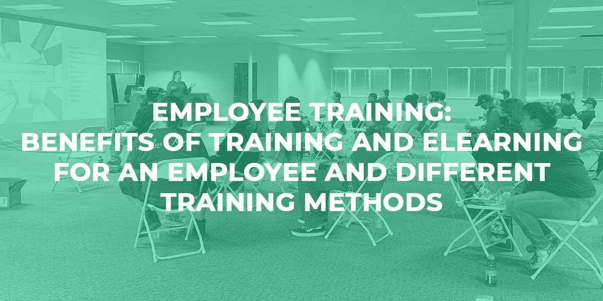 Employee Training: Benefits of Training and Elearning for an Employee and Different Training Methods