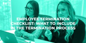Employee Termination Checklist: What to Include In the Termination Process