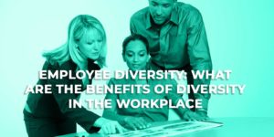 Employee Diversity What Are The Benefits of Diversity In The Workplace