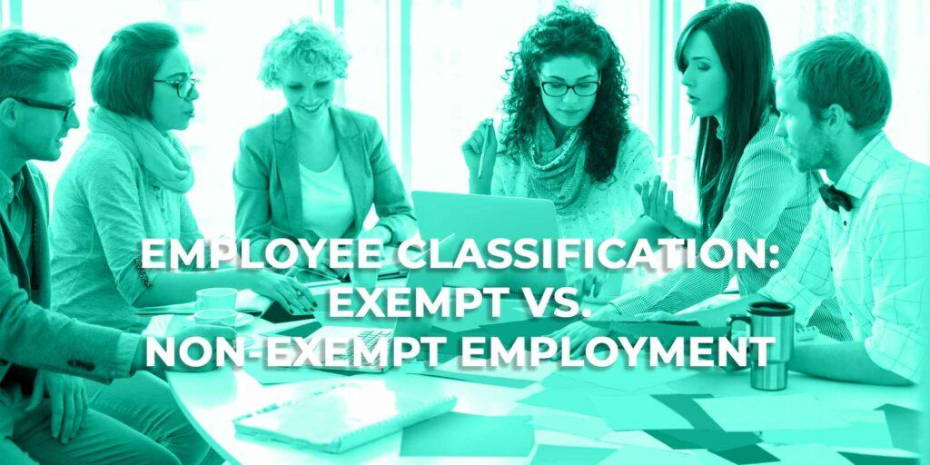 Employee Classification: Exempt vs. Non-exempt Employment