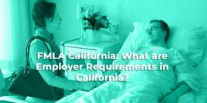 FMLA California What are Employer Requirements in California