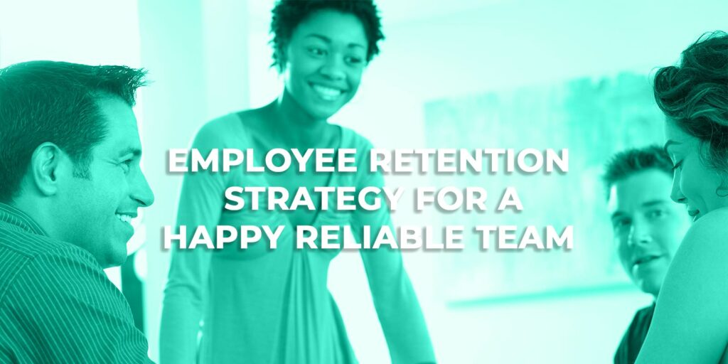 Employee Retention Strategy for a Happy Reliable Team